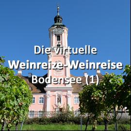 Die virtuelle Weinreize-Weinreise (Folge 6: Bodensee Teil 1)