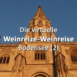 Die virtuelle Weinreize-Weinreise (Folge 7: Bodensee Teil 2)