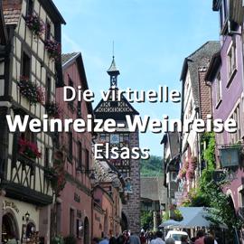 Die virtuelle Weinreize-Weinreise (Folge 9: Elsass)