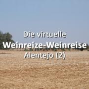 Die virtuelle Weinreize-Weinreise - Folge 36: Alentejo (2)