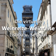 Die virtuelle Weinreize-Weinreise - Folge 34: Lisboa und Setúbal