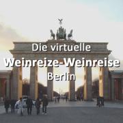 Die virtuelle Weinreize-Weinreise (Folge 16: Berlin)