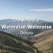Die virtuelle Weinreize-Weinreise - Folge 33: Douro